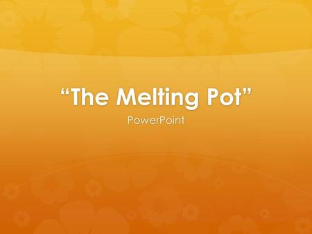 """The Melting Pot"" PowerPoint. Bell Ringer  Restrictive AND Non-Restrictive Clauses."