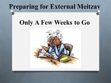 Preparing for External Meitzav Only A Few Weeks to Go