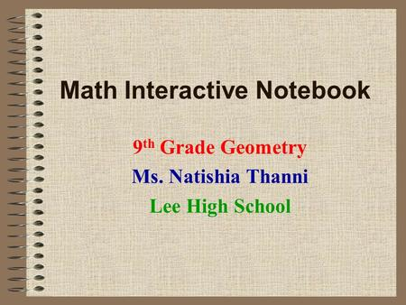 Math Interactive Notebook 9 th Grade Geometry Ms. Natishia Thanni Lee High School.