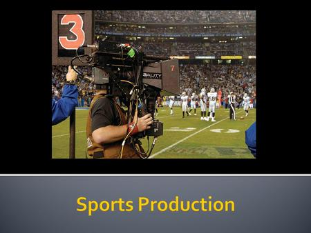  Directing style during action elements of a sporting event must be basically invisible.  Directors must place themselves in the position of the audience.