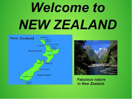 Welcome to NEW ZEALAND Fabulous nature in New Zealand.
