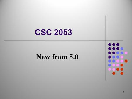 1 CSC 2053 New from 5.0. 2 AutoBoxing 3 Before J2SE 5.0, working with primitive types required the repetitive work of converting between the primitive.