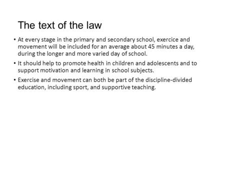 The text of the law At every stage in the primary and secondary school, exercice and movement will be included for an average about 45 minutes a day, during.