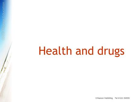Health and drugs © Pearson Publishing Tel 01223 350555.