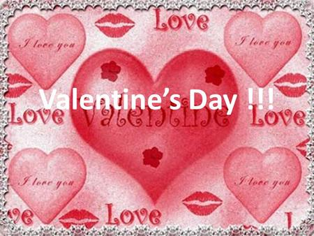 Valentine's Day !!!. Every February, candy, flowers, and gifts are exchanged between loved ones, all in the name of St. Valentine. The history of Valentine's.