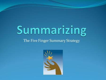 The Five Finger Summary Strategy. What is summarizing? Summarizing involves taking large sections of text and reducing them into shorter, concise passages.