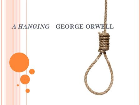 A HANGING – GEORGE ORWELL. GEORGE ORWELL - BIOGRAPHY Eric Arthur Blair (25 June 1903 – 21 January 1950), better known by his pen name George Orwell, was.