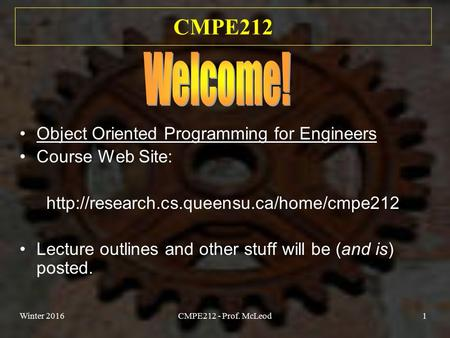 Winter 2016CMPE212 - Prof. McLeod1 CMPE212 Object Oriented Programming for Engineers Course Web Site:  Lecture.