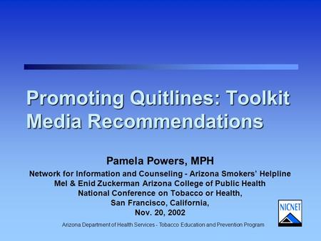 Arizona Department of Health Services - Tobacco Education and Prevention Program Promoting Quitlines: Toolkit Media Recommendations Pamela Powers, MPH.