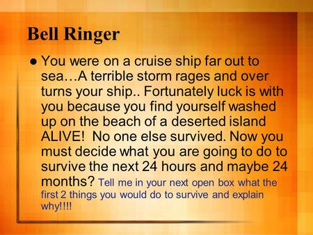 Bell Ringer You were on a cruise ship far out to sea…A terrible storm rages and over turns your ship.. Fortunately luck is with you because you find yourself.
