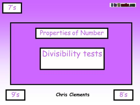 7's Chris Clements Properties of Number Divisibility tests 8's9's.