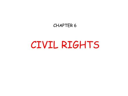 CHAPTER 6 CIVIL RIGHTS. Civil Rights Definition: Powers and privileges that are guaranteed to the individual and protected against arbitrary removal at.