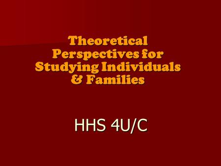 Theoretical Perspectives for Studying Individuals & Families