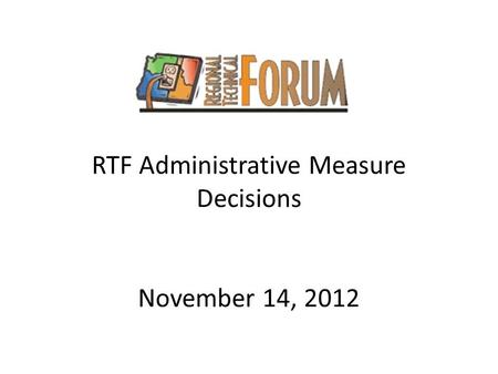 RTF Administrative Measure Decisions November 14, 2012.