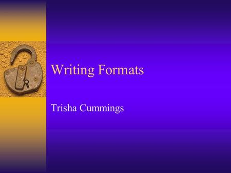 Writing Formats Trisha Cummings. The Five Writing Styles  Modern Language Association - MLA: literature, arts, and humanities.  American Pschogocial.
