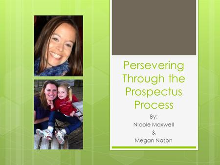 Persevering Through the Prospectus Process By: Nicole Maxwell & Megan Nason.