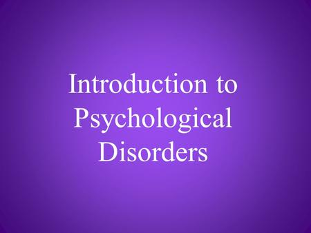 Introduction to Psychological Disorders. Defining Disorder.