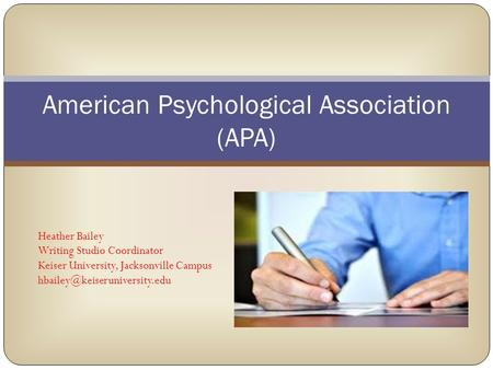 American Psychological Association (APA) Heather Bailey Writing Studio Coordinator Keiser University, Jacksonville Campus