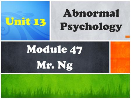 Module 47 Mr. Ng Abnormal Psychology Unit 13. Psychological Disorders Psychological Disorders: persistently harmful thoughts, feelings, and actions. Behavior.