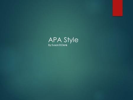 APA Style By: Susan St.Denis. APA citation style is used in the social sciences (Psychology and Business) APA uses: Stylistics In-text citations References.