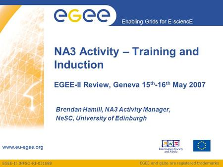 EGEE-II INFSO-RI-031688 Enabling Grids for E-sciencE www.eu-egee.org EGEE and gLite are registered trademarks NA3 Activity – Training and Induction EGEE-II.