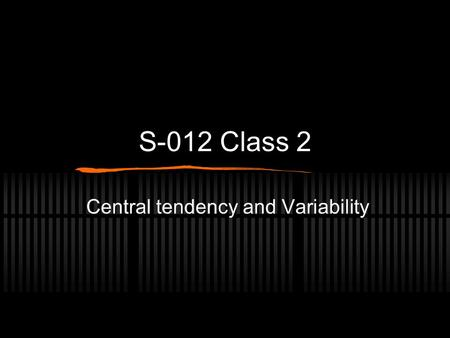 S-012 Class 2 Central tendency and Variability. What region of the world are you from? 1.South Asia 2.Europe/Central Asia 3.Middle East/ NorthAfrica 4.Sub-Saharan.