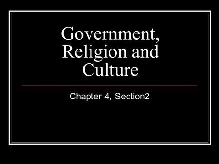 Government, Religion and Culture Chapter 4, Section2.