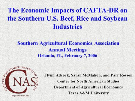 Southern Agricultural Economics Association Annual Meetings Orlando, FL, February 7, 2006 The Economic Impacts of CAFTA-DR on the Southern U.S. Beef, Rice.
