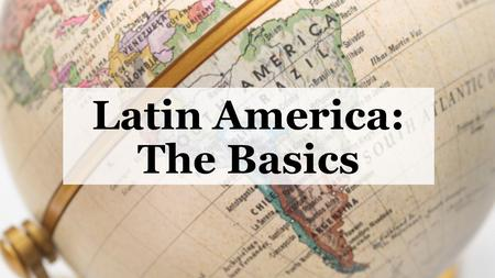 Latin America: The Basics