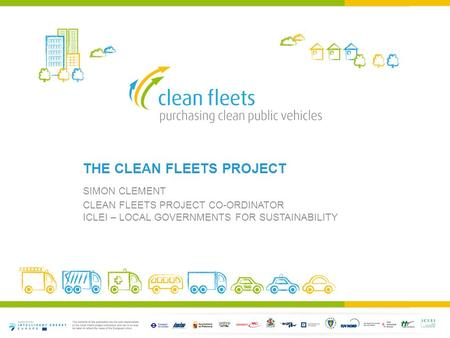 THE CLEAN FLEETS PROJECT SIMON CLEMENT CLEAN FLEETS PROJECT CO-ORDINATOR ICLEI – LOCAL GOVERNMENTS FOR SUSTAINABILITY.