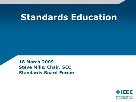 Standards Education 18 March 2009 Steve Mills, Chair, SEC Standards Board Forum.