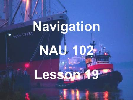 Navigation NAU 102 Lesson 19. GPS Compass Piloting Instruments Tools to measure: Direction Distance Depth Speed.