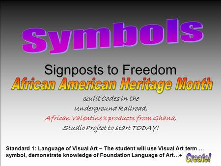 Signposts to Freedom Quilt Codes in the Underground Railroad, African Valentine's products from Ghana, Studio Project to start TODAY! Standard 1: Language.