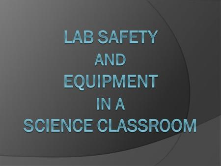 Lab Safety Contract Contract stating that you agree to work and behave in a safe manner while doing labs in this classroom.