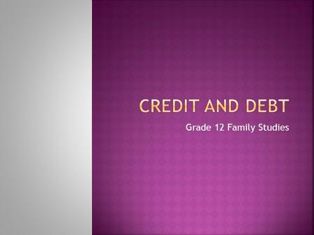 Grade 12 Family Studies.  Do you have a credit card?  What is it used for?  How is it like a loan?