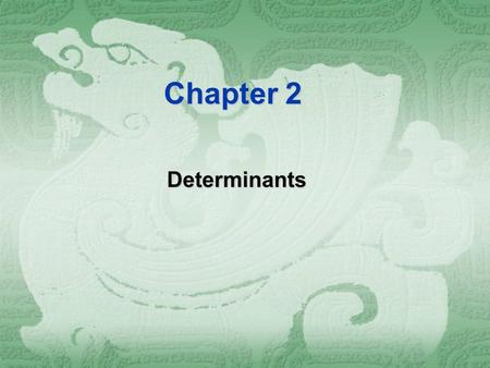 Chapter 2 Determinants. With each square matrix it is possible to associate a real number called the determinant of the matrix. The value of this number.