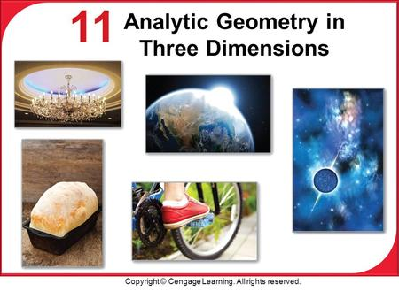 Copyright © Cengage Learning. All rights reserved. 11 Analytic Geometry in Three Dimensions.