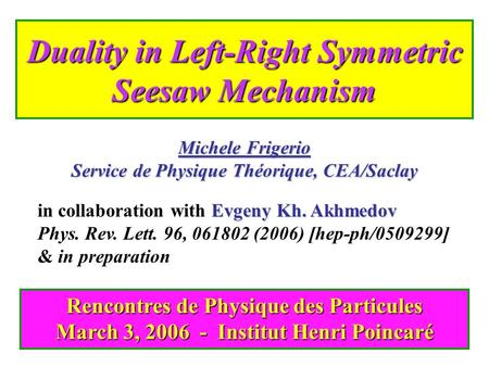 Duality in Left-Right Symmetric Seesaw Mechanism Michele Frigerio Service de Physique Théorique, CEA/Saclay Rencontres de Physique des Particules March.