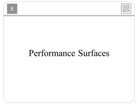 8 1 Performance Surfaces. 8 2 Taylor Series Expansion Fx  Fx   xd d Fx  xx  = xx  –  += 1 2 --- x 2 2 d d Fx  xx  = xx  –  2  ++ 1 n!