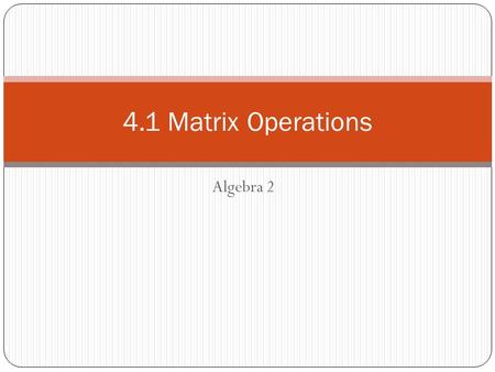 Algebra 2 4.1 Matrix Operations. Definition Matrix-A rectangular arrangement of numbers in rows and columns Dimensions- number of rows then columns Entries-