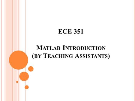 ECE 351 M ATLAB I NTRODUCTION ( BY T EACHING A SSISTANTS )