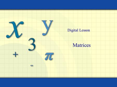 Matrices Digital Lesson. Copyright © by Houghton Mifflin Company, Inc. All rights reserved. 2 A matrix is a rectangular array of real numbers. Each entry.