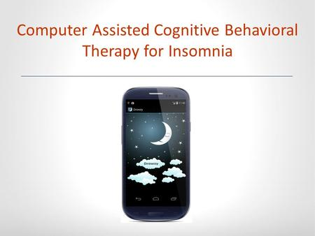 Computer Assisted Cognitive Behavioral Therapy for Insomnia.