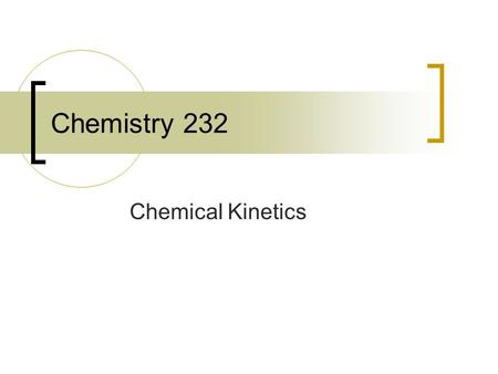 Chemistry 232 Chemical Kinetics.