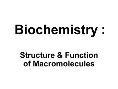 Biochemistry : Structure & Function of Macromolecules.
