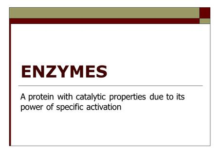 ENZYMES A protein with catalytic properties due to its power of specific activation.