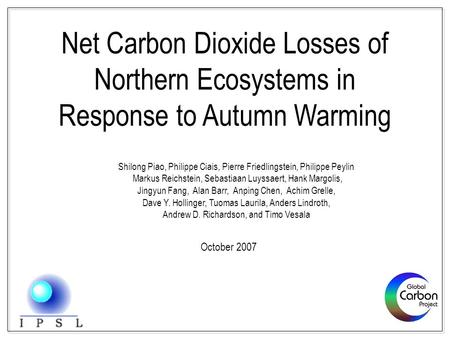 Net Carbon Dioxide Losses of Northern Ecosystems in Response to Autumn Warming Shilong Piao, Philippe Ciais, Pierre Friedlingstein, Philippe Peylin Markus.