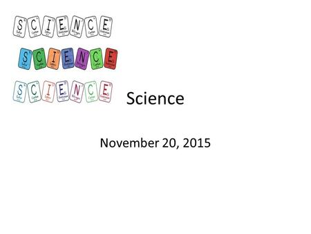 Science November 20, 2015. WARM UP Bring your notebook, pencil, agenda, crayons, and colored pencils to your desk Complete Friday's warm up now YOU ARE.