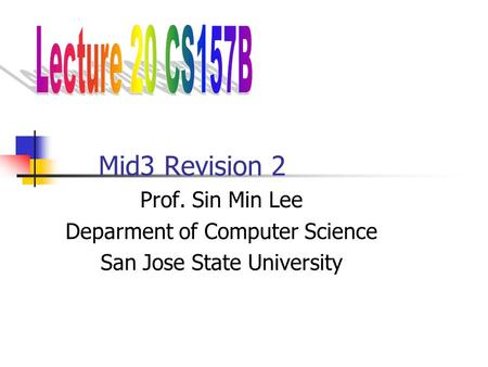 Mid3 Revision 2 Prof. Sin Min Lee Deparment of Computer Science San Jose State University.
