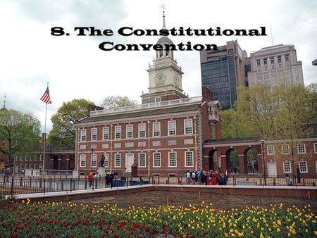 8. The Constitutional Convention. Who were the 55 Delegates to the Convention? (No RI) The delegates to the Constitutional Convention did not represent.